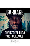 Christofer Luca ft. Justice League - Garbage (singiel)