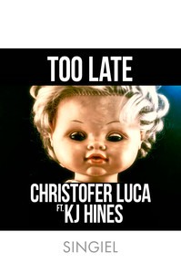 Christofer Luca ft. KJ Hines - Too late (singiel)
