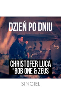 Christofer Luca ft. Bob One and Zeus - Dzień po dniu (singiel)